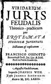 Viridarium juris feudalis theorico-practicum per erotemata