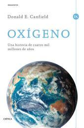 Oxígeno: Una historia de cuatro mil millones de años