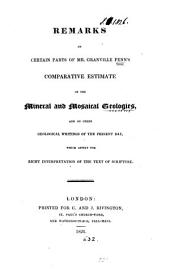 Remarks on certain parts of mr. Granville Penn's Comparative estimate of the mineral and Mosaical geologies, and on other geological writings of the present day, which affect the right interpretation of the text of Scripture