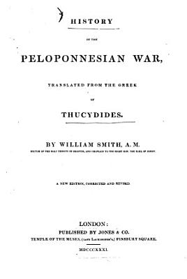 History of the Peloponnesian War Translated from the Greek of Thucydides by William Smith