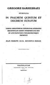 Scholia in Psalmum quintum et decimum octavum