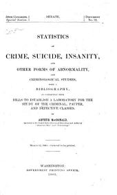 Statistics of Crime, Suicide, Insanity, and Other Forms of Abnormality: And Criminological Studies in Connection with Bills to Establish a Laboratory for the Study of the Criminal, Pauper and Defective Classes