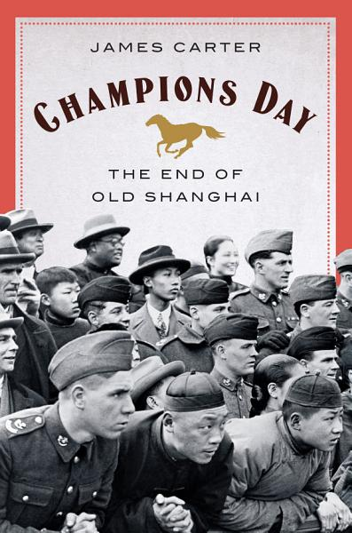 Download Champions Day  The End of Old Shanghai Book