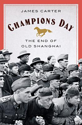 Champions Day  The End of Old Shanghai
