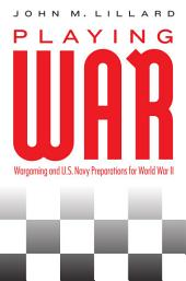 Playing War: Wargaming and U.S. Navy Preparations for World War II
