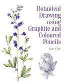 Botanical Drawing Using Graphite and Coloured Pencils PDF
