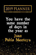 2019 Planner: You Have the Same Number of Days in the Year as Juan Pablo Montoya: Juan Pablo Montoya 2019 Planner