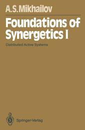 Foundations of Synergetics I: Distributed Active Systems, Edition 2