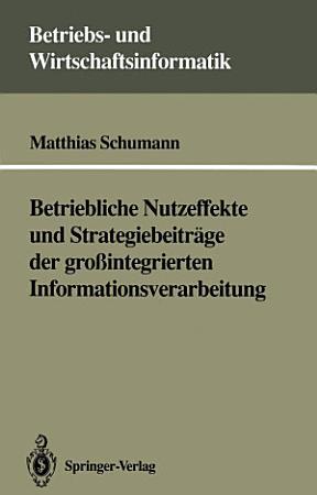 Betriebliche Nutzeffekte und Strategiebeitr  ge der gro  integrierten Informationsverarbeitung PDF