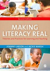 Making Literacy Real: Theories and Practices for Learning and Teaching, Edition 2