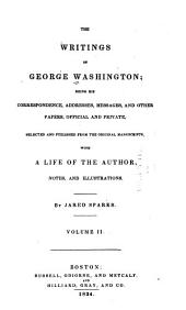 The Writings of George Washington: pt. I. Official letters relating to the French war, and private letters before the American revolution: March, 1754-May, 1775