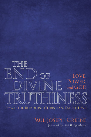 The End of Divine Truthiness  Love  Power  and God PDF