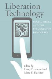 Liberation Technology: Social Media and the Struggle for Democracy
