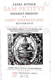 Leges atticae Sam. Petitus collegit, digessit et libro commentario illustravit...