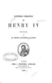 Lettres inédites de Henry IV: recueillies par le prince Augustin Galitzin