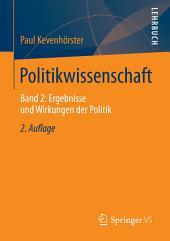 Politikwissenschaft: Band 2: Ergebnisse und Wirkungen der Politik, Ausgabe 2