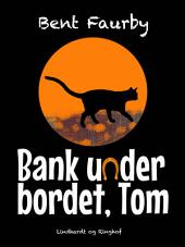 Bank under bordet, Tom