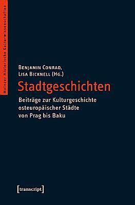 Stadtgeschichten   Beitr  ge zur Kulturgeschichte osteurop  ischer St  dte von Prag bis Baku PDF