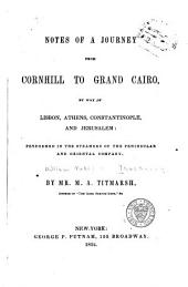 Notes of a Journey from Cornhill to Grand Cairo, by Way of Lisbon, Athens, Constantinople, and Jerusalem: Performed in the Steamers of the Peninsular and Oriental Company