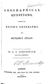 Geographical Questions adapted to Keith's Geography and Butler's Atlas