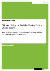 """Wie nachhaltig ist das Bike-Sharing Projekt """"Call a Bike""""?: Eine wissenschaftliche Analyse des Bike-Sharing anhand der drei Säulen der Nachhaltigkeit"""