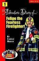 Heroes   Helpers Adventure Diaries  1 Felipe  the Fearless Firefighter  PDF