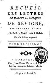 Recueil des Lettres de la marquise de Sévigné à Madame la comtesse de Grignan, sa fille: Volume3
