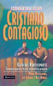 Conviértase en un cristiano contagioso guía del participante: Comunique su fe en un estilo propio
