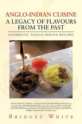 Anglo Indian Cuisine   A Legacy of Flavours from the Past PDF
