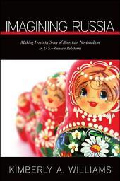 Imagining Russia: Making Feminist Sense of American Nationalism in U.S.–Russian Relations