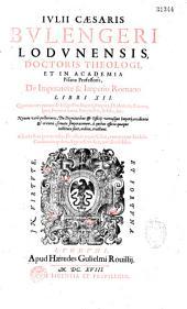 Julii Caesaris Bulengeri Lodunensis... de Imperatore et imperio romano libri XII... Adjecta sunt... de Officiis regni Galliae, tum magnae ecclesiae Constantinopoleos, appendices duae...