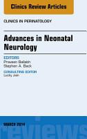 Advances in Neonatal Neurology  An Issue of Clinics in Perinatology  PDF
