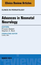Advances in Neonatal Neurology, An Issue of Clinics in Perinatology, E-Book