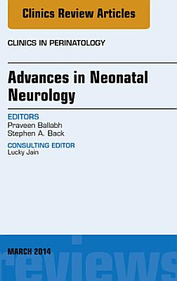 Advances in Neonatal Neurology, An Issue of Clinics in Perinatology,