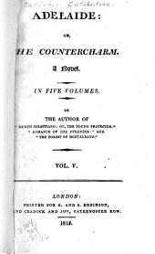 Adelaide: Or, The Countercharm. A Novel ...