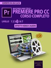 Premiere Pro CC Corso Completo. Volume 4: Effetti video e audio