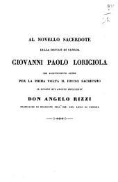 Al novello sacerdote della diocesi di Ceneda Giovanni Paolo Lorigiola che solennemente offre per la prima volta il divino sacrifizio il giorno 16. agosto 1835. don Angelo Rizzi ..