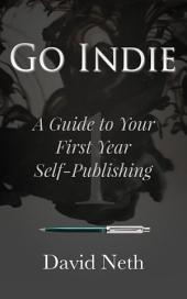 Go Indie: A Guide to Your First Year Self-Publishing