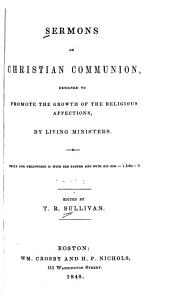 Sermons on Christian Communion: Designed to Promote the Growth of the Religious Affections by Living Ministers