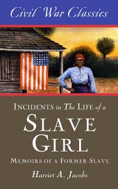 Incidents in the Life of a Slave Girl (Civil War Classics): A Memoir of a Former Slave