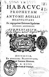 In Habacuc prophetam Antonii Agellii neapolitani ex congregatione Clericorum Regularium episcopi acernensis commentarium