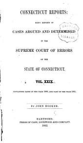Connecticut Reports: Containing Cases Argued and Determined in the Supreme Court of Errors, Volume 29