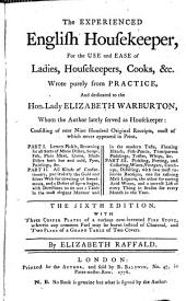 The Experienced English Housekeeper: For the Use and Ease of Ladies, Housekeepers, Cooks, &c. Written Purely from Practice, and Dedicated to the Hon. Lady Elizabeth Warburton, Whom the Author Lately Served as Housekeeper ; Consisting of Near Nine Hundred Original Recipes, Most of which Never Appeared in Print ...