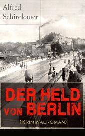 Der Held von Berlin (Kriminalroman) - Vollständige Ausgabe: Ein fesselnder Detektivroman
