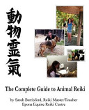 The Complete Guide to Animal Reiki: Animal Healing Using Reiki for Animals, Reiki for Dogs and Cats, Equine Reiki for Horses