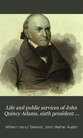 Life and Public Services of John Quincy Adams, Sixth President of the United States: With the Eulogy Delivered Before the Legislature of New York