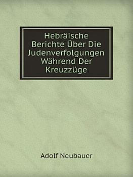Hebr ische Berichte  ber Die Judenverfolgungen W hrend Der Kreuzz ge PDF