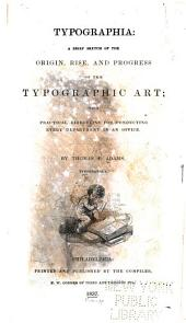 Typographia: A Brief Sketch of the Origin, Rise, and Progress of the Typographic Art: with Practical Directions for Conducting Every Department in an Office