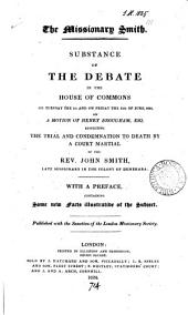 The Missionary Smith: Substance of the Debate in the House of Commons on Tues., the 1st and on Friday the 11th of June, 1824 : on a Motion of Henry Brougham, Esq. Respecting the Trial and Condemnation to Death by a Court Martial of the Rev. John Smith, Late Missionary in the Colony of Demerara ...