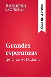 Grandes esperanzas de Charles Dickens (Guía de lectura): Resumen y análsis completo